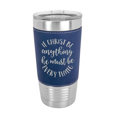 If Christ Be Anything 20oz Leather Tumbler