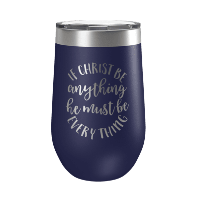 If Christ Be Anything 16oz Insulated Tumbler