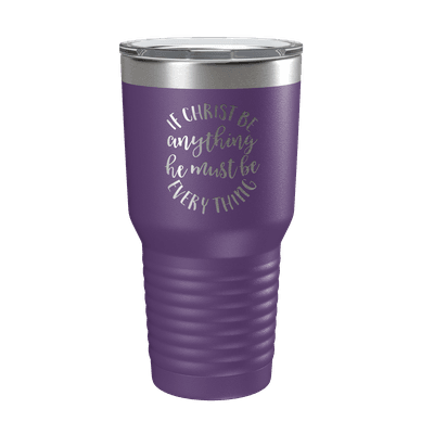 If Christ Be Anything 30oz Insulated Tumbler
