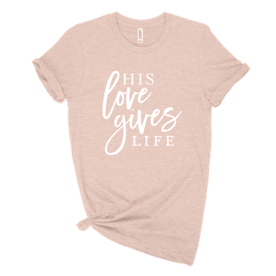His Love Gives Life Ladies Tee