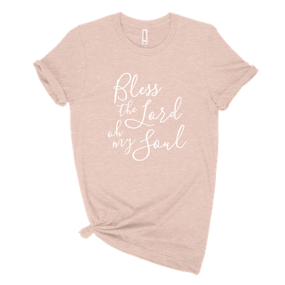 Bless The Lord Oh My Soul Ladies Tee