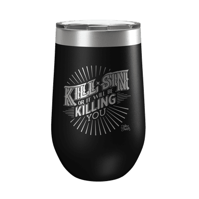 Kill Sin Or It Will Be Killing You 16oz Insulated Tumbler