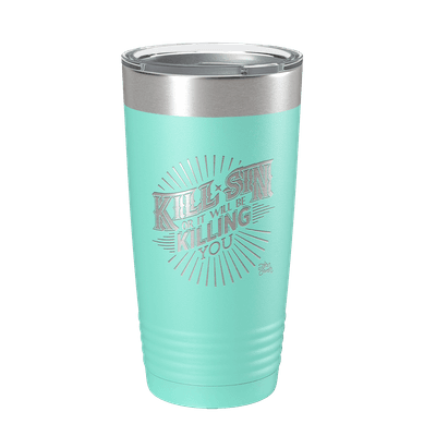 Kill Sin Or It Will Be Killing You 20oz Insulated Tumbler