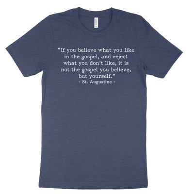 Not the Gospel, but Yourself - Augustine (Text Quote) Tee