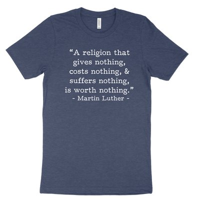Worth Nothing - Luther (Text Quote) Tee
