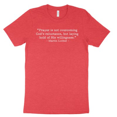 Prayer - Luther (Text Quote) Tee
