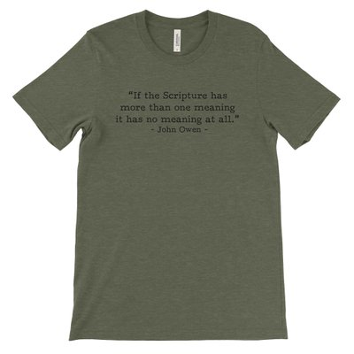 If Scripture Has One Meaning - Owen (Text Quote) Tee