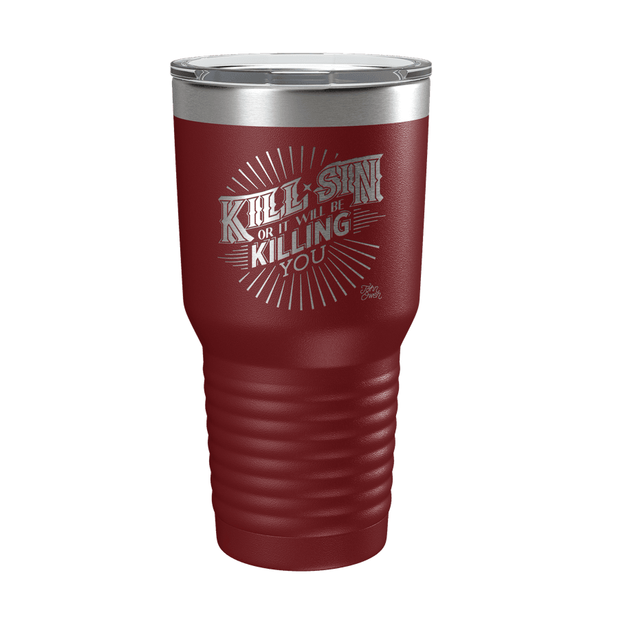 Kill Sin Or It Will Be Killing You 30oz Insulated Tumbler