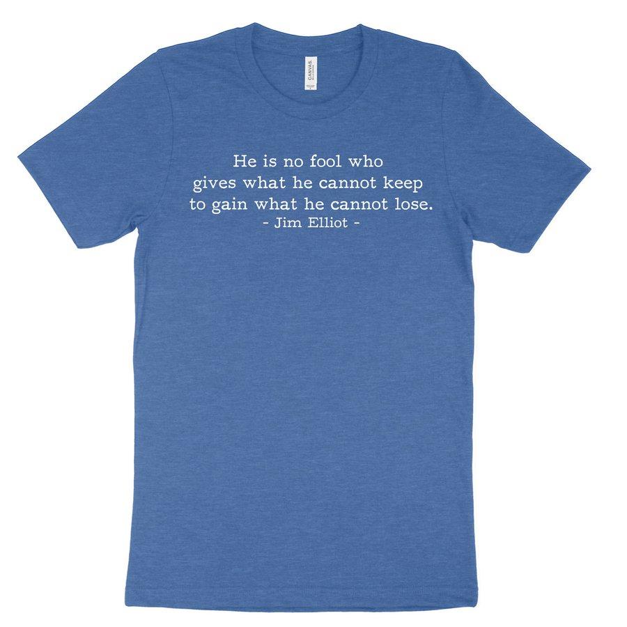 He is No Fool - Jim Elliot (Text Quote) Tee
