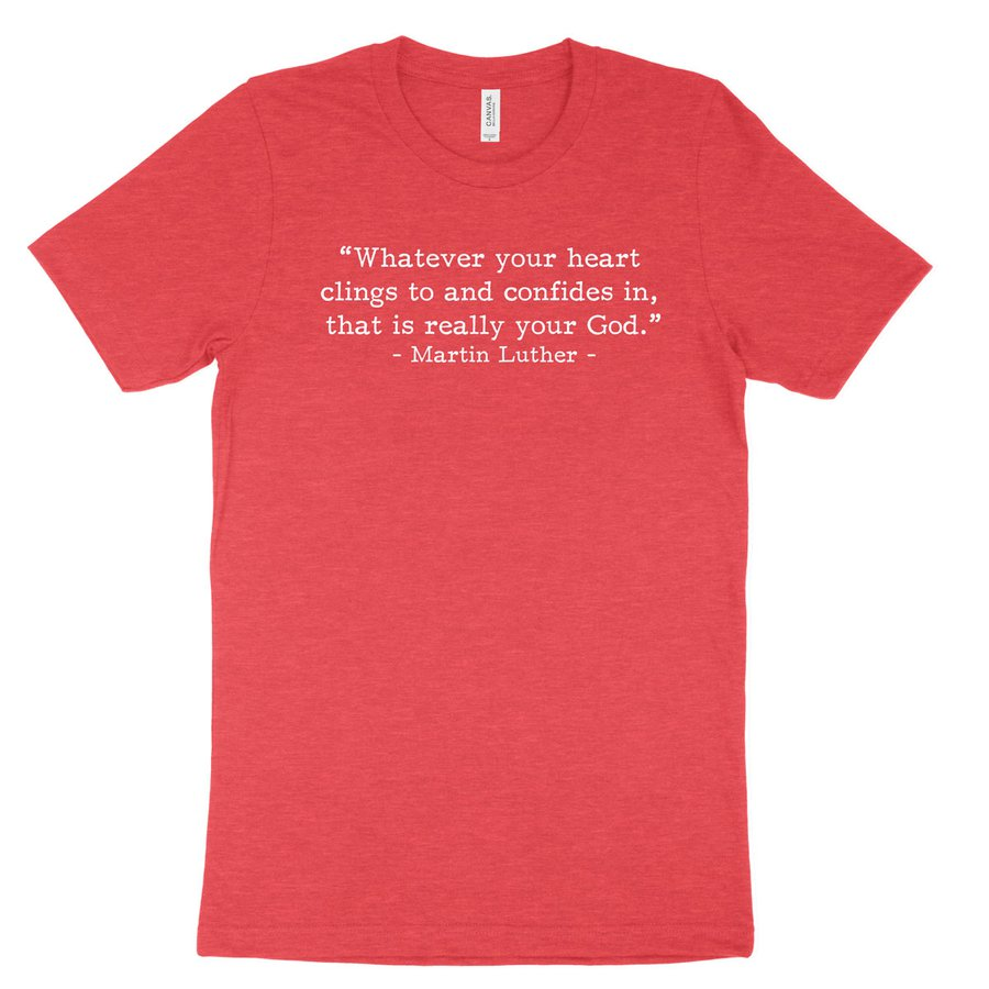 Your Real God - Luther (Text Quote) Tee